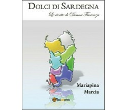 Dolci di Sardegna  di Mariapina Marcia,  2016,  Youcanprint