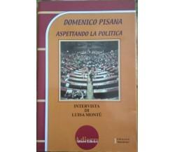 Domenico Pisana - Aspettando la politica  di Luisa Montù,  2005,  Adierre