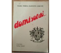 Domisoldò - Con dedica - Maria Teresa Dainotti Cerutti,  1968,  Sabatelli - S
