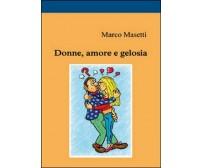 Donne, amore e gelosia  di Marco Masetti,  2014,  Youcanprint