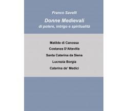 Donne medievali di potere, intrigo e spiritualità di Francesco Savelli,  2021,