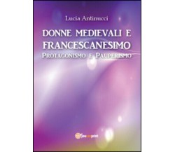 Donne medievali e francescanesimo. Protagonismo e pauperismo di Lucia Antinucci,