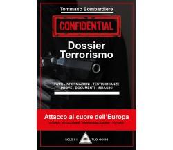 Dossier terrorismo. Attacco al cuore dell'Europa di Tommaso Bombardiere,  2021,