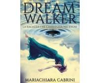 Dreamwalker: la ragazza che camminava nei sogni di Mariachiara Cabrini,  2017