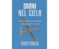 Droni nel cielo. Storia degli aeromobili a pilotaggio remoto (Robinson, 2017)