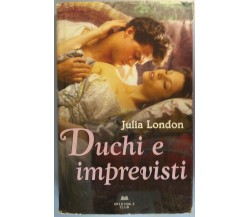 Duchi e imprevisti - Julia London - Originale club - 2009 - G