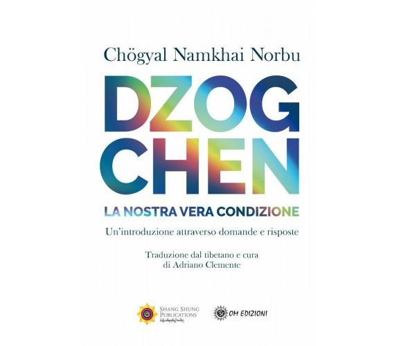 Dzogchen. La nostra reale condizione di Norbu Namkhai,  2021,  Om Edizioni
