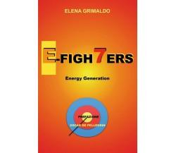 E-Figh7ers energy generation di Elena Grimaldo,  2019,  Youcanprint