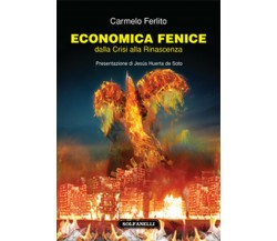 ECONOMICA FENICE dalla Crisi alla Rinascenza di Carmelo Ferlito,  Solfanelli Ed