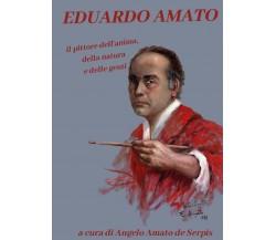 EDUARDO AMATO. Il pittore dell'anima, della natura e delle genti, di De Serpis