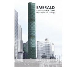 EMERALD. sustainable building skaicraper in Chicago, di Nicolò Maria Bressan- ER