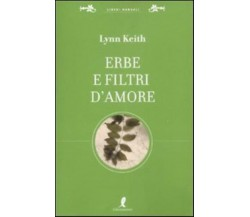 ERBE E FILTRI D'AMORE PER LA PIÙ COMPLETA SESSUALITÀ *9788863110616*