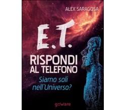 E.T. rispondi al telefono. Siamo soli nell'universo?, Alex Saragosa,  2015,