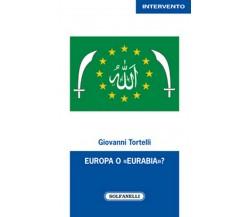 EUROPA O «EURABIA»? di Giovanni Tortelli,  Solfanelli Edizioni