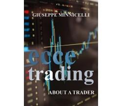 Ecce trading - About a trader  di Giuseppe Minnicelli,  2018,  Youcanprint - ER