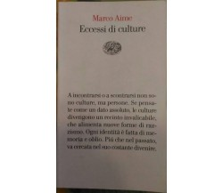 Eccessi di culture - Marco Aime,  2004,  Einaudi