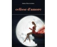Eclisse d'amore di Maria Rita Insolera,  2017,  Youcanprint