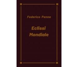 Eclissi mondiale di Federico Penna,  2020,  Youcanprint