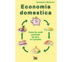 Economia domestica. Come far soldi partendo da zero,  2018,  Youcanprint - ER