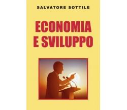 Economia e sviluppo  di Salvatore Sottile,  2019,  Youcanprint - ER
