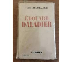 Edouard Daladier - Y. Lapaquellerie - Flammarion - 1939 - AR