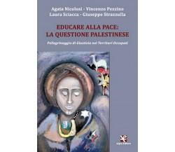 Educare alla pace: la questione palestinese di Agata Nicolosi,  Algra Editore
