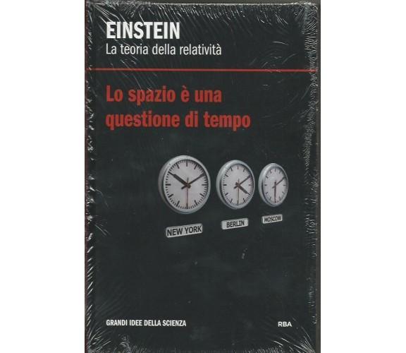 Einstein. La teoria della relatività. Lo spazio è una questione di tempo - RBA