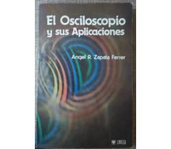 El Osciloscopio y sus Aplicaciones-Angel R. Zapata Ferrer, 1983,Limusa - S