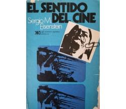 El sentiero del Cine  di Sergio M. Eisenstein,  1974,  Siglo Ventuno Editor - ER