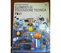 Elementi di educazione tecnica - Lola Barini Barbafiera - Theorema - 1991 - M