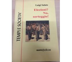 Elezioni? No, sorteggio - Luigi Salato,  2000,  Gruppo Edicom