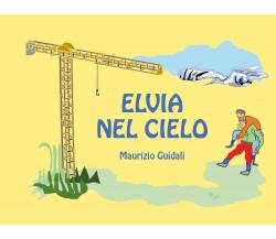 Elvia nel cielo - Maurizio Guidali,  2019,  Youcanprint