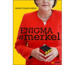 Enigma #Merkel. In Europa il potere è donna. Angela Merkel (2015, GoWare)