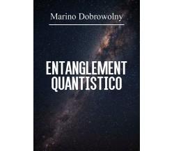Entanglement quantistico - Marino Dobrowolny,  2020,  Youcanprint