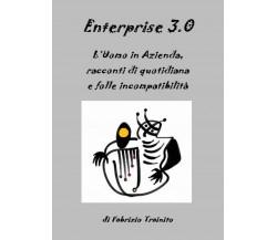 Enterprise 3.0. L'Uomo in Azienda, racconti di quotidiana e folle incompatibilit