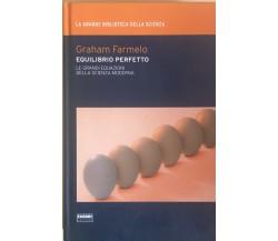 Equilibrio perfetto di Graham Farmelo, 2009, Fabbri editori