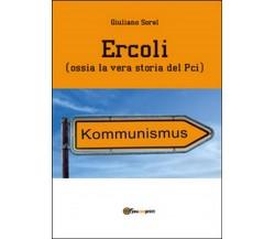 Ercoli (ossia la vera storia del Pci)  di Giuliano Sorel,  2014,  Youcanprint