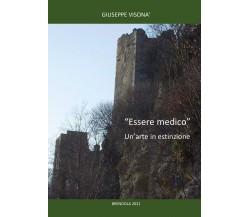 Essere medico un'arte in estinzione di Giuseppe Visonà,  2021,  Youcanprint