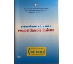 Estorsione ed usura: combattiamo insieme di Aa.vv., 2003, Tipografia Direzione C