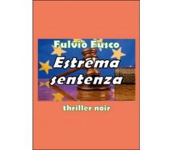 Estrema sentenza di Fulvio Fusco,  2015,  Youcanprint