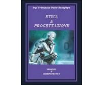 Etica e progettazione. Principi e esempi pratici, di Francesco P. Rosapepe