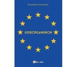 #EuropeanUnion - Emanuele Carramusa,  2017,  Youcanprint