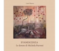 Evanescenza - Le donne di Michela Parroni - di Carol Therese,  2017 - ER