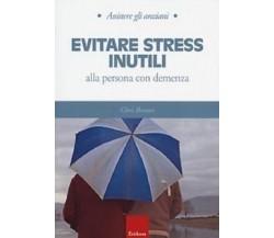 Evitare stress inutili alla persona con demenza - Chris Bonner,  2013 - C