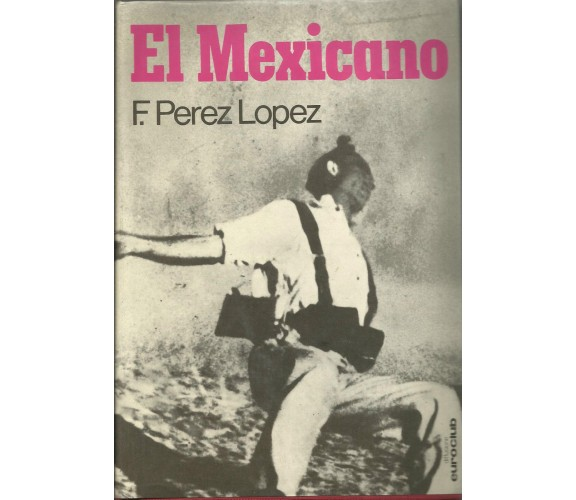F. PEREZ LOPEZ: EL MEXICANO - MONDADORI 1973  GUERRA CIVILE SPAGNOLA GUERRIGLIA