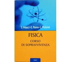 FISICA CORSO DI SOPRAVVIVENZA -  Masci Stefano; Peres Ennio; Pulone Luigi,  2004