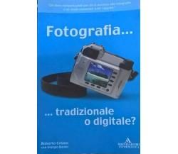 FOTOGRAFIA...TRADIZIONALE O DIGITALE? - CELANO e BONINI (MONDADORI 2003) Ca
