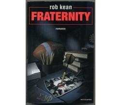 FRATERNITY di Rob Kean 1° ed. 1999 Mondadori