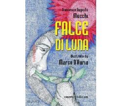 Falce di Luna- Francesco Augusto Mucchi (illustrato Da Marco D'Auria) - 2011