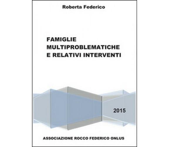 Famiglie multiproblematiche e relativi interventi -  Roberta Federico,  2015,  Y